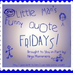Funny Kids Quotes- Little Man's Funny Quote Friday!