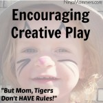 Encouraging Creative Play- But Mom, Tigers Don't HAVE Rules!
