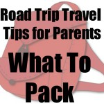 What to Pack for on the Road – Road Trip Travel Tips for Parents