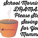 School Morning Drama- Please Stop Saving it for Your Momma