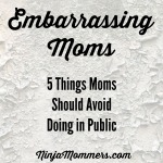 Embarrassing Moms- 5 Things Moms Should Avoid Doing in Public