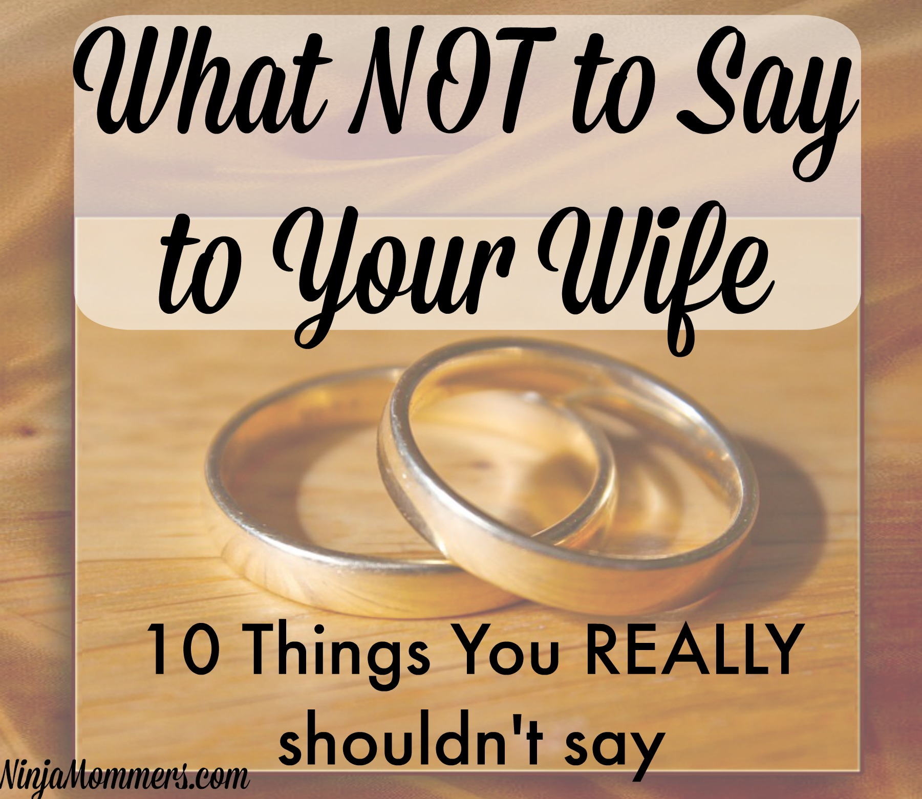 What Not to Say to your Wife- 10 Things NOT to say