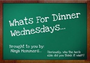 Whats for Dinner Wednesdays